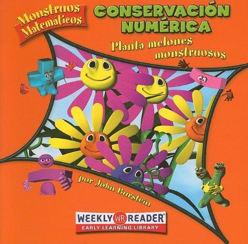 Conservacion numerica/ Number Conservation: Planta melones monstruosos/ Planting Monster Melons (Monstruos Matematicos / Math Monsters) (Spanish Edition) (0836866827) by Burstein, John