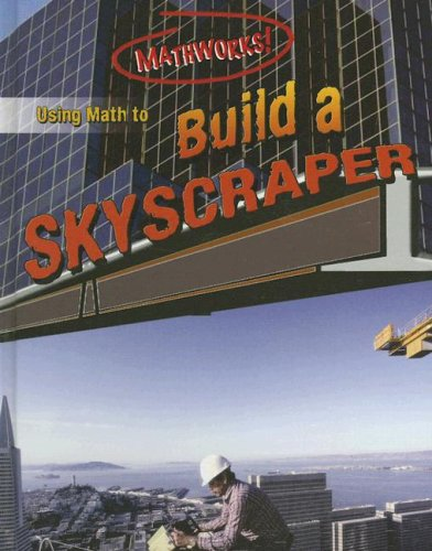 9780836867640: Using Math to Build a Skyscraper (Mathworks!)
