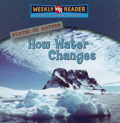 How Water Changes (Weekly Reader: Science): Jim Mezzanotte
