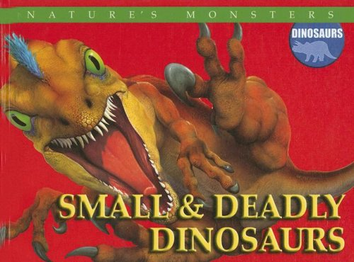 Small & Deadly Dinosaurs (Nature's Monsters: Dinosaurs): Brenda Ralph Lewis