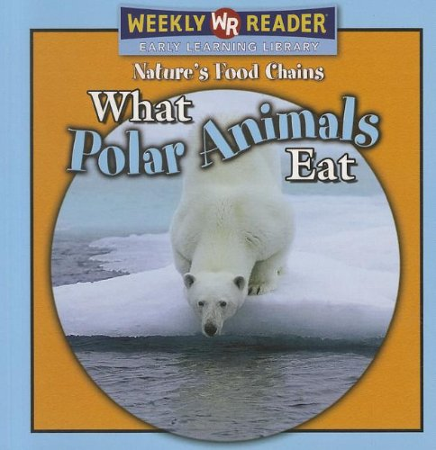 What Polar Animals Eat (Natures Food Chains)