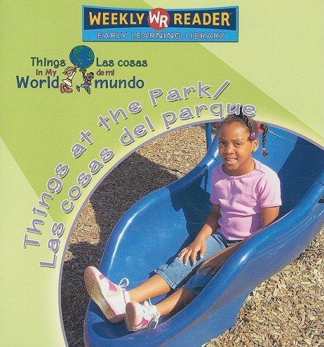 Things at the Park/Las Cosas del Parque (Things In My World/Las Cosas de Mi Mundo) (Spanish Edition...