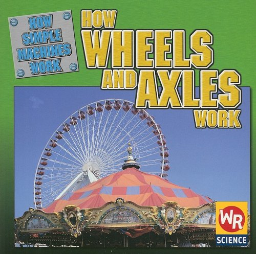 9780836873559: How Wheels and Axles Work (How Simple Machines Work)