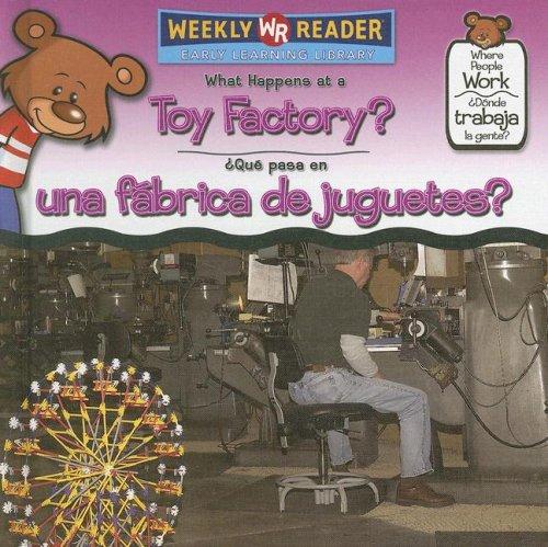 What Happens at a Toy Factory?/ Que Pasa En Una Fabrica De Juguetes?: Que Pasa En Una Fabrica ...