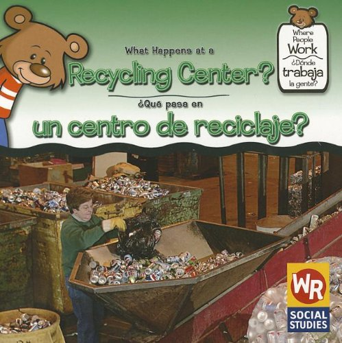 9780836873962: What Happens at a Recycling Center?/Que Pasa En Un Centro de Reciclaje? (Where People Work/Donde Trabaja La Gente?) (Spanish Edition)