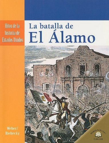 9780836874693: La Batalla de el Alamo = The Seige of the Alamo (Hitos De La Historia De Estados Unidos/Landmark Events in American History)