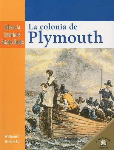 9780836874716: La Colonia de Plymouth = The Settling of Plymouth (Hitos De La Historia De Estados Unidos/Landmark Events in American History)