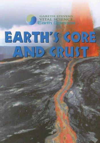 Earth's Core and Crust (Gareth Stevens Vital: Barbara J. Davis