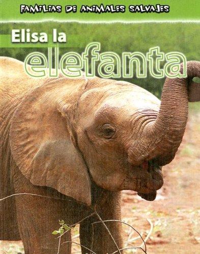 9780836879667: Elisa la Elefanta = Ella the Elephant (Familias De Animales Salvajes/Wild Animal Families)