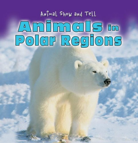 9780836882032: Animals in Polar Regions (Animal Show and Tell)