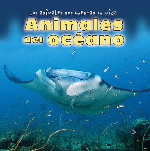 Animales del Oceano = Animals of the Ocean (Los Animales Nos Cuentan Su Vida/Animal Show and ...