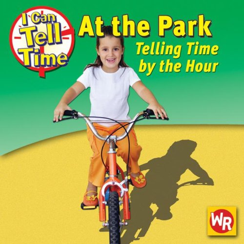 At the Park: Telling Time by the Hour (I Can Tell Time)