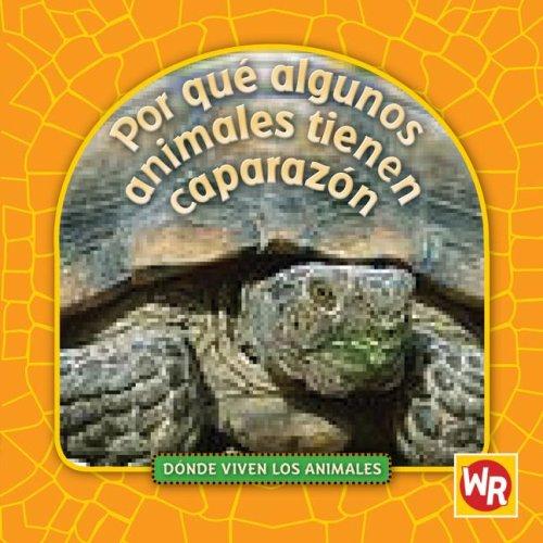 9780836888119: Por que algunos animales tienen caparazon / Why Animals Live in Shells (Donde Viven Los Animales / Where Animals Live) (Spanish Edition)