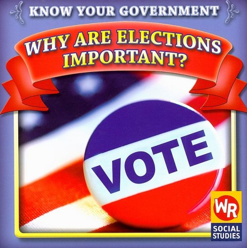 9780836888478: Why Are Elections Important? (Know Your Government)