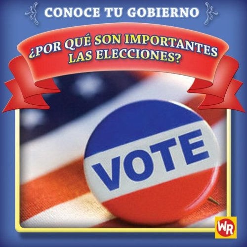 Por que son importantes las elecciones? / Why Are Elections Important? (Conoce Tu Gubierno &#...
