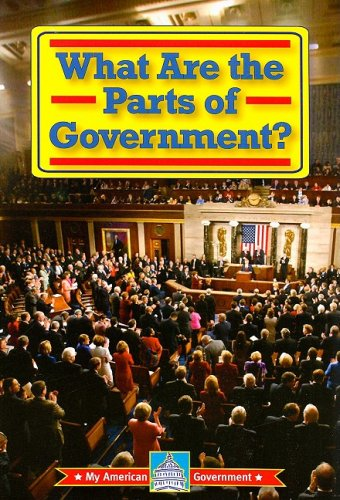 What Are the Parts of Government? (My: William David Thomas