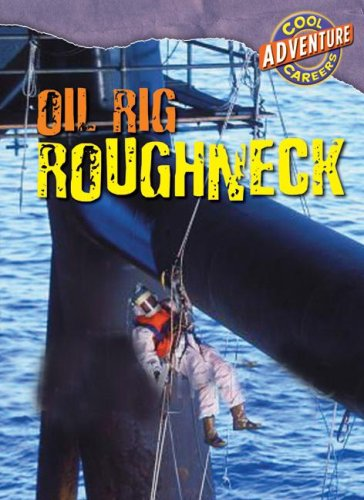 Oil Rig Roughneck (Cool Adventure Careers): Geoffrey M. Horn
