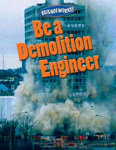 Be a Demolition Engineer (Science Works! (Gareth Stevens)): Dreier, David