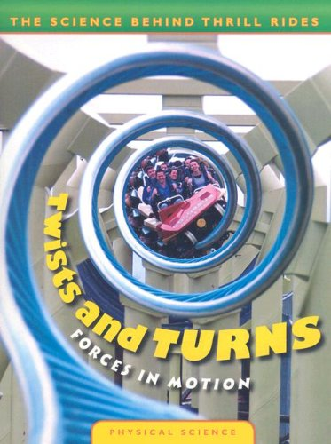 Twists and Turns: Forces in Motion (The Science Behind Thrill Rides): Nathan Lepora
