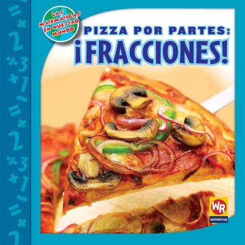 Pizza por partes/ Pizza Parts: Fracciones/ Fractions (Las Matematicas En Nuestro Mundo ...