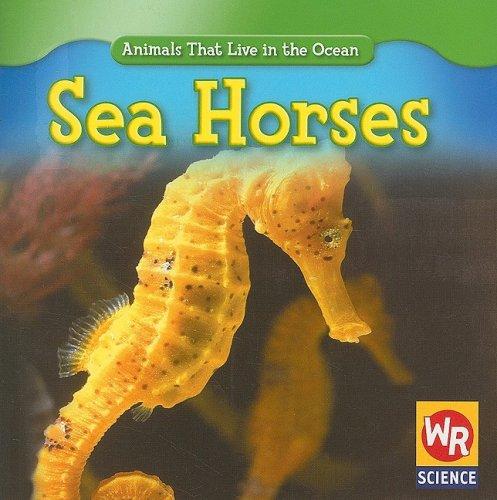 Sea Horses (Animals That Live in the Ocean): Valerie J Weber