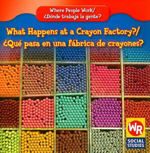 9780836893786: What Happens at a Crayon Factory?/Que Pasa En Una Fabrica de Crayones? (Where People Work/ Donde Trabaja La Gente?)