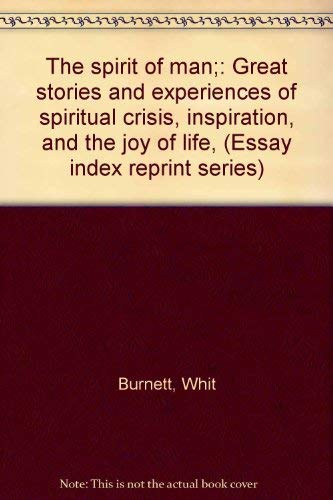The spirit of man;: Great stories and experiences of spiritual crisis, inspiration, and the joy of ...