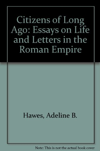 Citizens Of Long Ago Essays On Life And Letters In   Citizens Of Long Ago Essays On Life And Letters In The Roman  Empire