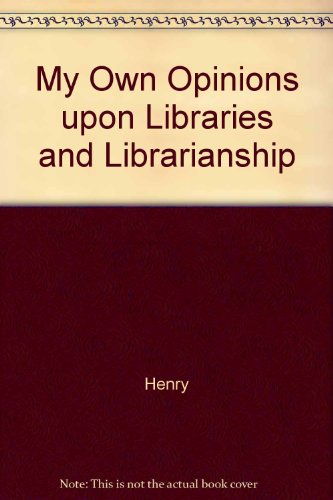 My Own Opinions upon Libraries and Librarianship (0836905369) by Henry