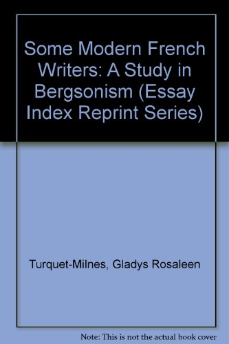Some Modern French Writers: A Study in Bergsonism (Essay Index Reprint Series): Gladys Rosaleen ...