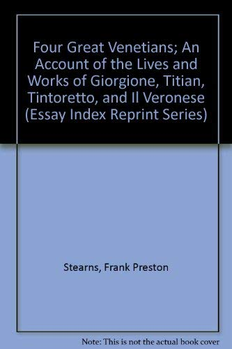 Four Great Venetians; An Account of the: Stearns, Frank Preston