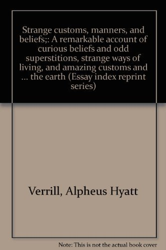 9780836911992: Strange customs, manners, and beliefs;: A remarkable account of curious beliefs and odd superstitions, strange ways of living, and amazing customs and ... around the earth (Essay index reprint series)