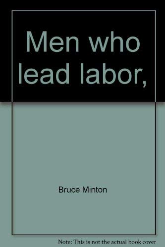 Men who lead labor, (Essay index reprint: Minton, Bruce