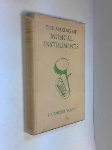 The Making of Musical Instruments (Essay index reprint series): Thomas C. Young