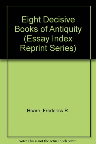 Eight Decisive Books of Antiquity (Essay Index Reprint Series): Hoare, Frederick R.