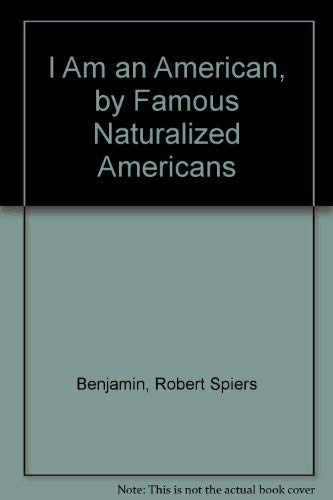 I Am an American, by Famous Naturalized Americans (Essay index reprint series): Robert Spiers ...