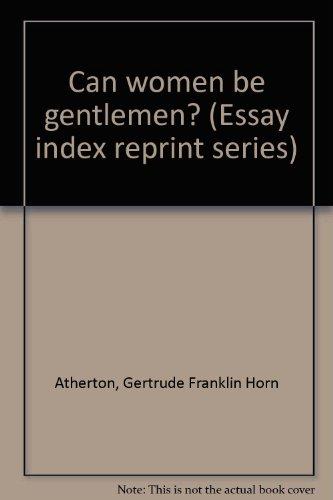 Can women be gentlemen? (Essay index reprint: Atherton, Gertrude Franklin