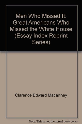 9780836918359: Men Who Missed It: Great Americans Who Missed the White House (Essay Index Reprint Series)