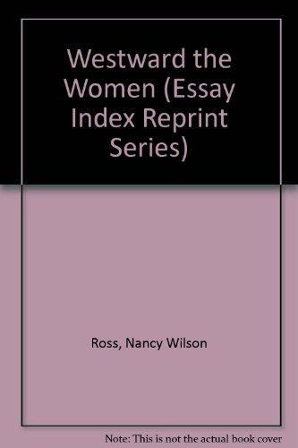 9780836918465: Westward the Women (Essay Index Reprint Series)