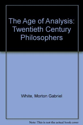 9780836918588: The Age of Analysis: Twentieth Century Philosophers (The Great ages of Western philosophy)