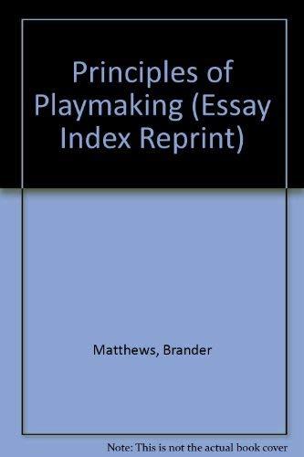 Principles of Playmaking (Essay Index Reprint): Matthews, Brander