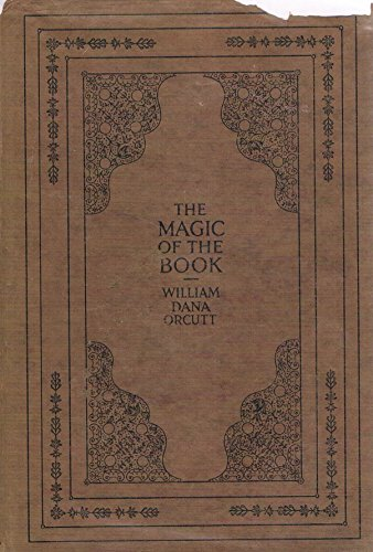 MAGIC OF THE BOOK: MORE REMINISCENCES AND ADVENTURES OF A BOOKMAN: Orcutt, William Dana