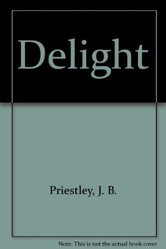 Delight (Essay index reprint series): Priestley, J. B.
