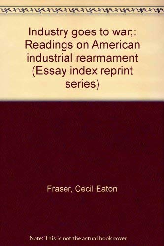 Industry goes to war;: Readings on American industrial rearmament (Essay index reprint series): ...