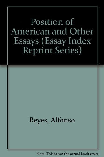 Position of American and Other Essays (Essay: Alfonso Reyes; Alfonso