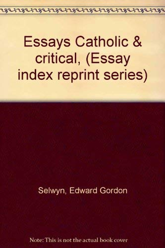 Essays Catholic & Critical by Edward Gordon Selwyn (1971, Hardcover): Edward Gordon Selwyn