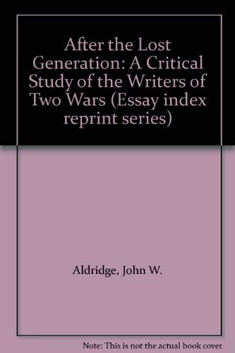 9780836921410: After the Lost Generation: A Critical Study of the Writers of Two Wars (Essay index reprint series)