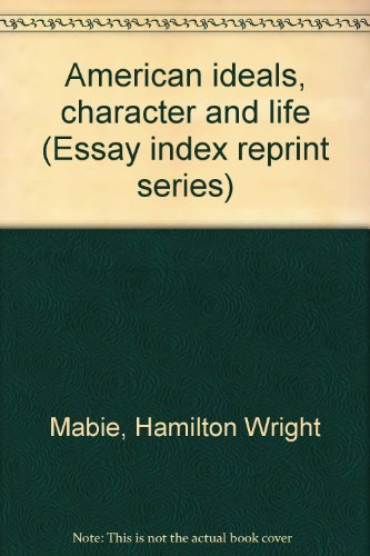American ideals, character and life (Essay index: Mabie, Hamilton Wright