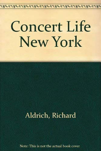 Concert Life in New York 1902-1923 (Essay Index Reprint Series): Aldrich, Richard / Harold Johnson ...