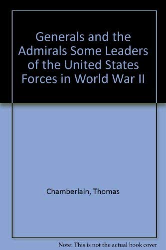 Generals and the Admirals Some Leaders of the United States Forces in World War II (Essay index ...